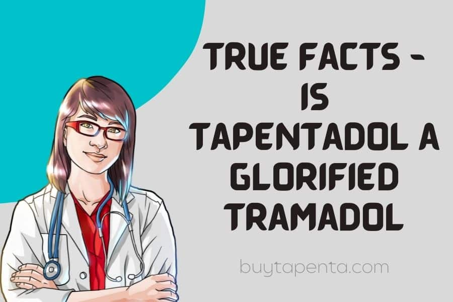 True facts: Is Tapentadol a glorified Tramadol?